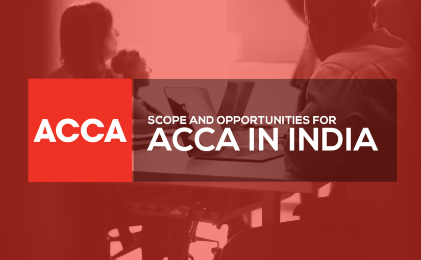 Scope and opportunities for ACCA in India -